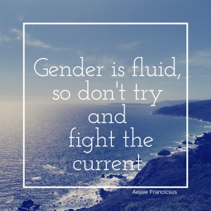 Gender is fluid, so don't try and fight the current (2)